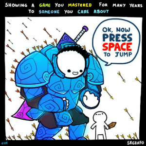 : FOR MANY YEARS  SHOWING A GAME You MASTERED  To SOMEONE You CARE ABOUT  Ok, Now  PRESS  SPACE  To JUMP  SRGRAFO  #114  YAWAV