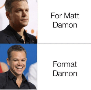 Changing of the guard...: For Matt  Damon  Format  Damon Changing of the guard...