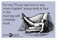 """~Dobby: For me, """"I'll just read one or two  more chapters"""" always ends at four  in the  morning with  a finished  book.  your e Cards  some ecards.com ~Dobby"""