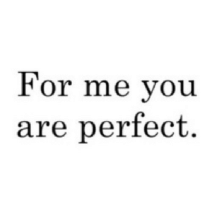 https://iglovequotes.net/: For me you  are perfect. https://iglovequotes.net/