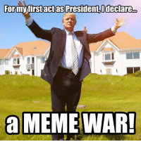 meme war: For my first actas President,Ideclarero  MEME WAR!  a
