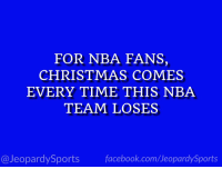 """Who are: the Golden State Warriors?"" #JeopardySports #NBAXmas https://t.co/3jadtCsjYk: FOR NBA FANS,  CHRISTMAS COMES  EVERY TIME THIS NBA  TEAM LOSES  @JeopardySports facebook.com/JeopardySports ""Who are: the Golden State Warriors?"" #JeopardySports #NBAXmas https://t.co/3jadtCsjYk"