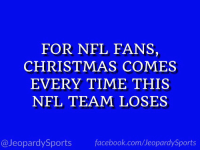 """Who are: the New England Patriots?"" #JeopardySports #NEvsJAX https://t.co/DuJ1sbhLj1: FOR NFL FANS,  CHRISTMAS COMES  EVERY TIME THIS  NFL TEAM LOSES  @JeopardySports facebook.com/JeopardySports ""Who are: the New England Patriots?"" #JeopardySports #NEvsJAX https://t.co/DuJ1sbhLj1"