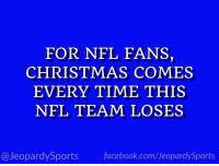 """Who are: the New England Patriots?"" #JeopardySports #NEvsPIT https://t.co/Me02iUGJVw: FOR NFL FANS,  CHRISTMAS COMES  EVERY TIME THIS  NFL TEAM LOSES  @JeopardySports facebook.com/JeopardySports ""Who are: the New England Patriots?"" #JeopardySports #NEvsPIT https://t.co/Me02iUGJVw"
