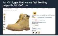 """""""Niggas in Timbs is soft B, we built this bitch"""": for NY niggas that wanna feel like they  helped build NYC too  Amazon Fashion  WOMEN  MEN  GIRLS  BOYS  BABY  LUGGAGE  SALES&DEALS  Clothing, Shoes & Jewelry > Men» Shoes Boots  CAT  Caterpillar Men's 2nd Shift 6"""" Plain Soft-Toe Work  Boot  ☆☆☆ ▼  1,921 customer reviews  133 answered questions  List Price:  04.95  Price: $59.21 vprime &FREE Returns  You Save: $45.74 (44%)  Fit: As expected (78%). Find the right size for you ,  Special Size: standard  standard  Size:  10.5 D(M) USSize Chart  Color: Honey  Roll over image to zoom in """"Niggas in Timbs is soft B, we built this bitch"""""""