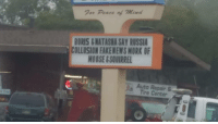 Sign by my house: For Peace of Mind  BORIS &NATASHA SAY RUSSIA  COLLUSION FAKENEWS NORK OF  MOOSE &SQUIRRE  Auto Repair &  Tire Center  '1 Sign by my house