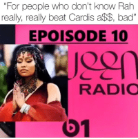 "pressplay soundon nickiminaj was over at @beats1official talking about the NYC fashion week incident in where a member of her entourage ""attacked"" Cardi and left her with knots 👀 Follow @bars for more ➡️ DM 5 FRIENDS: ""For people who don't know Rah  really, really beat Cardis a$$, bad""  EPOISODE 10  RADIO  b1 pressplay soundon nickiminaj was over at @beats1official talking about the NYC fashion week incident in where a member of her entourage ""attacked"" Cardi and left her with knots 👀 Follow @bars for more ➡️ DM 5 FRIENDS"