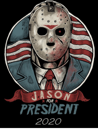 Happy Friday the 13th! #Voorhees2020: FOR  PRESIDENT  2020 Happy Friday the 13th! #Voorhees2020
