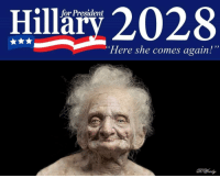 "hillary: for President  Hillary 2028  ""Here she comes again!"""