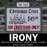 ⋅ John M.: FOR SALE  Christmas Crees  $4500  FOR CHRISTIANS ONLY!  Because only Christians should engage in pagan  Winter Solstice rituals. ⋅ John M.