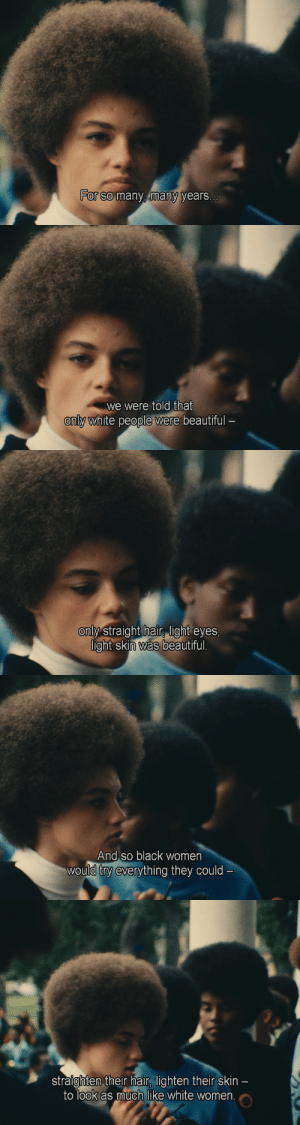 Beautiful, Tumblr, and White People: For so many, many  years   we were told that  only white people were beautiful   only straight hair. light eyes  lght Skin was beautiful.   And so black women  would try everything they could   straighten their hair, lighten their skin  to look as much like white women xavrdolan:  Black Panthersdir. Agnes Varda