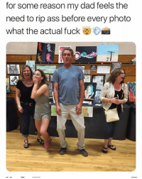 Ass, Dad, and Funny: for some reason my dad feels the  need to rip ass before every photo  what the actual fuck  2 His position is telling me he sharted but that's none of my business (@maddywastaken)