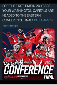 Time, Als, and Washington: FOR THE FIRST TIME IN 20 YEARS  YOUR WASHINGTON CAPITALS ARE  HEADED TO THE EASTERN  CONFERENCE FINAL! #ALLCAPS︾  Traducir del inglés  als  ials  STERN  CONFERENCE  ita  ALLCAPS  FINAL  2018 PLAYOFFS For the first time in 20 years, the Washington Capitals are headed to the Eastern Conference Final!