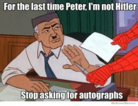 Like Your Tumblr Dealer: For the last time Peter, I'm not Hitler  Stop asking for autographs Like Your Tumblr Dealer