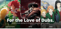 Animals, Anime, and Dank: For the Love of Dubs.  Watch Fall anime in English sooner than ever!  IZETTA: THE LAST WITCH  DRIFTERS  ORANGE Dates & times for the FunimationNow Fall season are officially here!   Head over to Funimation.com/fall to see when BRAND NEW SimulDubs will be headed your way!