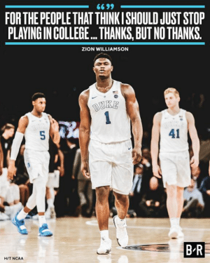 ZION BACK.: FOR THE PEOPLE THAT THINKISHOULD JUST STOP  PLAYING IN COLLEGE... THANKS, BUT NO THANKS.  ZION WILLIAMSON  41  BR  HIT NCAA ZION BACK.