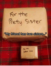 "Memes, Sisters, and Friend: For the  retty Sister  ""My friend has two sisters..  35  For the  Other Ore <p>Unfortunate other. via /r/memes <a href=""https://ift.tt/2IJCDJm"">https://ift.tt/2IJCDJm</a></p>"