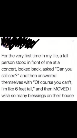 "Sharing some Saturday goodness!! via /r/wholesomememes https://ift.tt/2yRbFcg: For the very first time in my life, a tall  person stood in front of me at a  concert, looked back, asked ""Can you  still see?"" and then answered  themselves with ""Of course you can't,  I'm like 6 feet tall,"" and then MOVED. I  wish so many blessings on their house Sharing some Saturday goodness!! via /r/wholesomememes https://ift.tt/2yRbFcg"