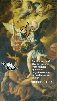 Philadelphia Eagles, God, and Heaven: For the wrath of  God is revealed  from heaven  against all  ungodliness and  unrighteousness  of men  Romans 1:18
