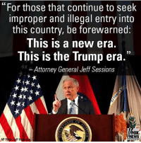 """America, Memes, and News: """"For those that continue to seek  improper and illegal entry into  this country, be forewarned:  This is a new era.  This is the Trump era.""""  Attorney General Jeff Sessions  FOX  NEWS  AP P  oli eff KEEP AMERICA AMERICAN! MAKE AMERICA GREAT AGAIN!! 🇺🇸"""