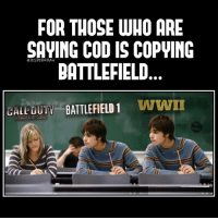 Memes, PlayStation, and Ps4: FOR THOSE WHO ARE  SAVING CODIS COPWING  BATTLEFIELD  BATTLEFIELD 1  WWII  GALL WORLD AT  AR For those who are saying CoD is copying Battlefield😂 (picture idea: @callofdaddy)- 👥tag a friend👥 ❤️5000 likes?❤️ follow🤖 ⬆️check out the link in my bio⬆️ 🔔turn on post notifications🔔 CoD BattleField1 BlackOps3 WorldWar2 Treyarch MWR callofduty InfiniteWarfare MWRemastered ZombiesChronicles Zombies CallofDutyIW InfinityWard PS4 PlayStation WWII xbox XboxOne BF1 BO3 CoD4 Gamer SHGames ModernWarfare Activision Sledgehammer CODWWII Game Gaming CoDReturns
