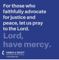 Memes, Mercy, and Advocate: For those who  faithfully advocate  for justice and  peace, let us pray  to the Lord.  Lord  have mercy.  CHURCH & SOCIETY  General Board of Church and Society  THE UNITED METHODIST CHURCH