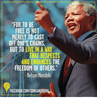 """""""For to be free is not merely to cast off one's chains, but to live in a way that respects and enhances the freedom of others."""" - NelsonMandela Repost @sonsandbros - BlackHistory Apartheid: FOR TO BE  FREE IS NOT  MERELY TO CAST  OFF ONE'S CHAINS,  BUT TO LIVE IN A WAY  THAT RESPECTS  AND ENHANCES THE  9  FREEDOM OF OTHERS  -Nelson Mandela  FACEBOOK.COM/SONSANDBROS """"For to be free is not merely to cast off one's chains, but to live in a way that respects and enhances the freedom of others."""" - NelsonMandela Repost @sonsandbros - BlackHistory Apartheid"""