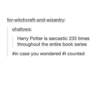 Harry Potter, Book, and Sarcasm: for witchcraft-and-wizardry:  ohallows:  Harry Potter is sarcastic 235 times  throughout the entire book series  #in case you wondered HI counted Harry's sarcasm.