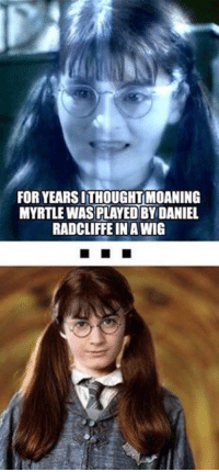 Daniel Radcliffe, Memes, and 🤖: FOR YEARSITHOUGHTIMOANING  MYRTLEWASPLAYED BY DANIEL  RADCLIFFE IN AWIG ~Dobby