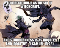 witchcraft: FORBEBELLIONISAS THE OF  WITCHCRAFT  AND STUBBORNNESSISASINIQUITY  ANDIIDOLATRY SAMUEL 15.23)  Memes COM