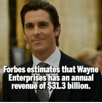 He was broke in the Dark Knight rises though 😂: Forbes estimates that Wayne  Enterprises has an annual  revenue of $31.3 billion. He was broke in the Dark Knight rises though 😂