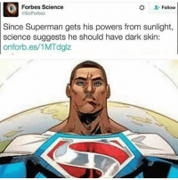 @Regrann from @kemet_8080 - blacksuperman Regrann: Forbes Science  Follow  eSciForbes  Since Superman gets his powers from sunlight,  science suggests he should have dark skin:  onforb.es/1MTdglz @Regrann from @kemet_8080 - blacksuperman Regrann