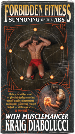 liartownusa:Forbidden Fitness with Musclemancer Kraig Diabolucci VHS cover: FORBIDDEN FITNESS  SUMMONING OF THE ABS  Unlock forbidden levels  of physical perfection using  simple occult enchantments  and ancient isometrick rituals!  Perfect for all fitness levels  45 MINUTES  WITH MUSCLEMANCER  KRAIG DIABOLUCCI liartownusa:Forbidden Fitness with Musclemancer Kraig Diabolucci VHS cover