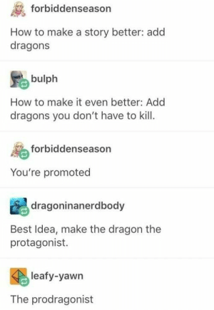 Isn't this skyrim?: forbiddenseason  How to make a story better: add  dragons  bulph  How to make it even better: Add  dragons you don't have to kill  forbiddenseason  You're promoted  dragoninanerdbody  Best Idea, make the dragon the  protagonist.  leafy-yawn  The prodragonist Isn't this skyrim?