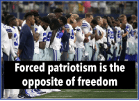 """O'er the land of the free and the home of the brave!""  -National Anthem: Forced patriotism is the  opposite of freedom ""O'er the land of the free and the home of the brave!""  -National Anthem"