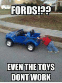 FORDS!??  EVEN THE TOYS  DONT WORK ••••••••• This classify as child abuse? 《《《《《《lol》》》》》》