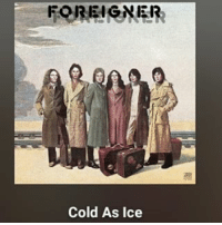 cold as ice: FOREIGNER  Cold As Ice