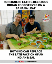 Indian: FOREIGNERS EATING DELICIOUS  INDIAN FOOD SERVED ON A  BANANA LEAF  ASA  ENGAN JUS AC  LAUGHING  Colowrs  NOTHING CAN REPLACE  THE SATISFACTION OF AN  INDIAN MEAL  @ 5/laughingcolours