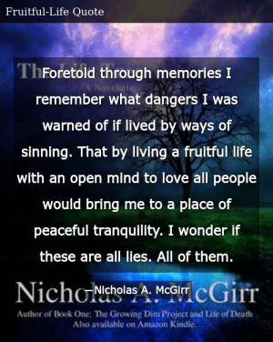 SIZZLE: Foretold through memories I remember what dangers I was warned of if lived by ways of sinning. That by living a fruitful life with an open mind to love all people would bring me to a place of peaceful tranquility. I wonder if these are all lies. All of them.