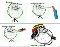 Forever alone guy finds happiness (xpost from f5u7): foreve  foreve  lone  lone  foreve  lone  FOREVER STONED Forever alone guy finds happiness (xpost from f5u7)