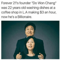 "I remember my friend Pete researching and writing about Do Won Chang and featuring it on his account @atipeople a while ago. Chang has an incredible story, from pumping gas to becoming a Billionaire! • Read Do Won Chang's full story on @atipeople (he's featured a couple of thumb scrolls down) • Follow @atipeople and @achievetheimpossible: Forever 21's founder ""Do Won Chang""  was 22 years old washing dishes at a  coffee shop in L.A making $3 an hour,  now he's a Billionaire. I remember my friend Pete researching and writing about Do Won Chang and featuring it on his account @atipeople a while ago. Chang has an incredible story, from pumping gas to becoming a Billionaire! • Read Do Won Chang's full story on @atipeople (he's featured a couple of thumb scrolls down) • Follow @atipeople and @achievetheimpossible"