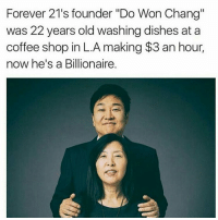 "Your current location is not your final destination! 👍 Love this message by @agentsteven: Forever 21's founder ""Do Won Chang""  was 22 years old washing dishes at a  coffee shop in L.A making $3 an hour,  now he's a Billionaire. Your current location is not your final destination! 👍 Love this message by @agentsteven"