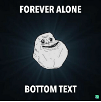 Forever Alone: FOREVER ALONE  BOTTOM TEXT