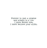 http://iglovequotes.net/: Forever is just a promise  and always is a lie.  I know better now,  I dontt believe your alibi. http://iglovequotes.net/