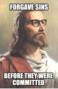 The OG Jesus: FORGAVE SINS  BEFORE THEY WERE  COMMITTED The OG Jesus