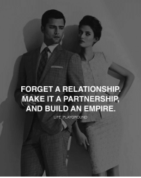 Memes, 🤖, and Sacred: FORGET A RELATIONSHIP  MAKE IT A PARTNERSHIP  AND BUILD AN EMPIRE.  LIFE PLAYGROUND What's better than a relationship? A partnership —where you work together to achieve your vision! These are the most sacred relationships out there. Don't be an ordinary couple. Be a power couple. lifeplayground