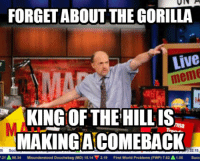 It's more relevant than ever.: FORGET ABOUT THE GORILLA  Live  meme  KING OF THE HILL IS  MAKING ACOMEBACK  32.15  Ass 34  sunderstood Douchebag (MD) 15.14 2.19  First World Problems (FwP)762A1.05 succ It's more relevant than ever.