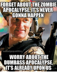 Memes, Zombie, and Never: FORGET ABOUT THE ZOMBIE  APOCALYPSE ITS NEVER  GONNA HAPPEN  WORRY ABOUT THE  DUMBASSAPOCALYPSE,  ITS ALREADY UFONIUS