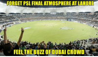 Great crowd in Dubai today :o   -Devil-: FORGET PSL FINAL ATMOSPHERE AT LAHORE  FEEL THE BUZZ OF DUBAI CROWD Great crowd in Dubai today :o   -Devil-