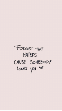 Haters, Loves, and Forget-The-Haters: FOrGET THE  HATERS  CAUSE SoHEBODY  loves pa